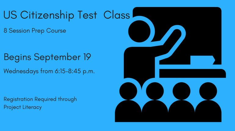 US Citizenship Test Prep Class. 8 week course begins September 19. Register through Project Literacy